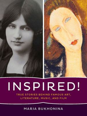 Inspired!: True Stories Behind Famous Art, Literature, Music, and Film