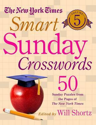 The New York Times Smart Sunday Crosswords Volume 5: 50 Sunday Puzzles from the Pages of the New York Times