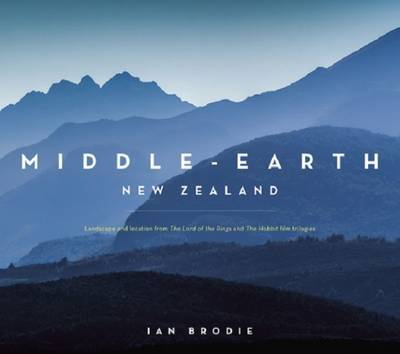 Middle-Earth New Zealand:Landscape and Location in The Lord of the Rings and The Hobbit film trilogies