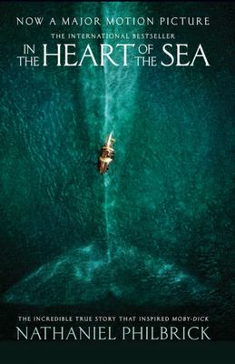In the Heart of the Sea: The Incredible True Story That Inspired 'Moby Dick' (Film Tie-In)