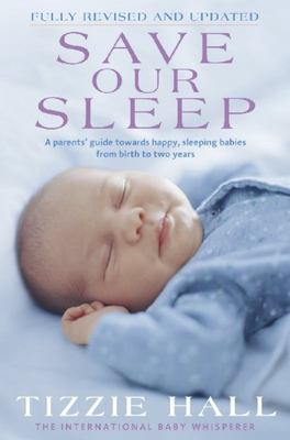 Save Our Sleep: A parents, guide towards happy, sleeping babies from birth to two years