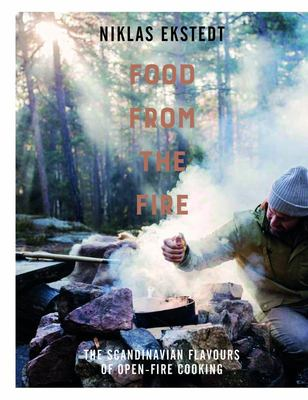 Food From the Fire Back to Basics Scandinavian Cooking