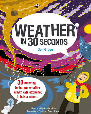 Weather in 30 Seconds: 30 Amazing Topics for Weather Whizz Kids Explained in Half a Minute