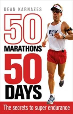 50 Marathons 50 Days: The Secrets to Super Endurance