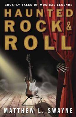 Haunted Rock and Roll: Ghostly Tales of Musical Legends
