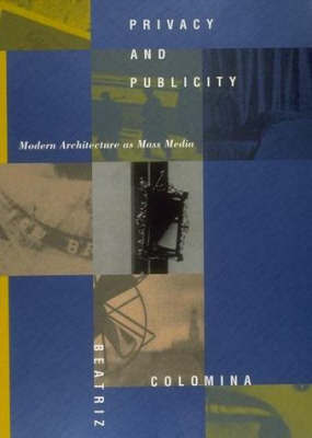 Privacy and Publicity - Modern Architecture as Mass Media