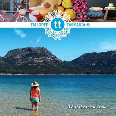 Tailored Tasmania 2: What the Locals Love