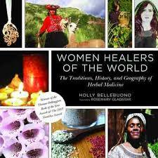 Women Healers of the World : The Traditions, History, and Geography of Herbal Medicine
