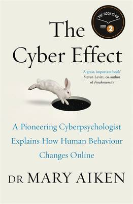 The Cyber Effect: A Pioneering Cyber-Psychologist Explains How Human Behaviour Changes Online