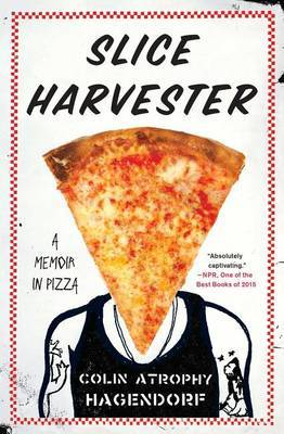 Slice Harvester - A Memoir in Pizza