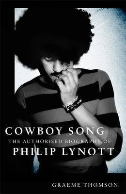 Cowboy Song: The Authorised Biography of Phil Lynott