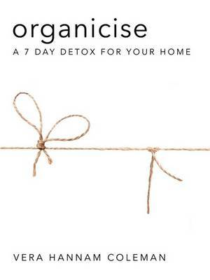 Organicise: A 7 Day Detox for Your Home