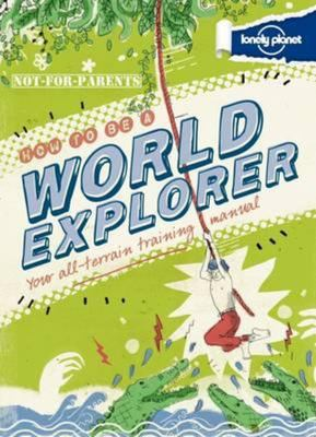 How to Be a World Explorer (Not for Parents)