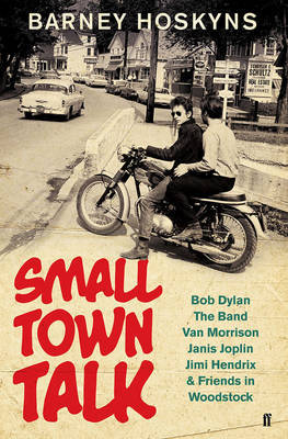 Small Town Talk - Bob Dylan, the Band, Van Morrison, Janis Joplin, Jimi Hendrix  Friends in Woodstock