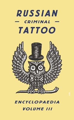 Russian Criminal Tattoo Encyclopaedia: Volume 3