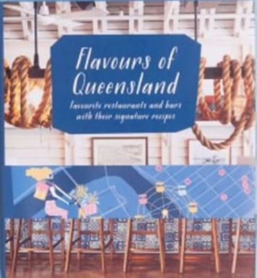 Flavours of Queensland: Favourite Restaurants and Bars and Their Signature Recipes