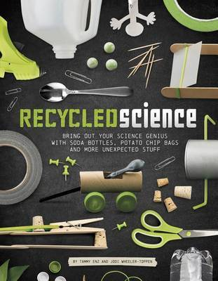 Whizzy Science with Recyclables: Bring Out Your Science Genius with Soda Bottles, Potato Chip Bags and More Unexpected Stuff