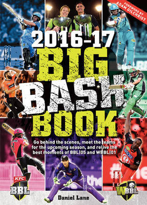 The Big Bash Book 2016-17: Go Behind the Scenes, Meet the Teams for the Upcoming Season, and Relive the Best Moments of Bbl and Wbbl