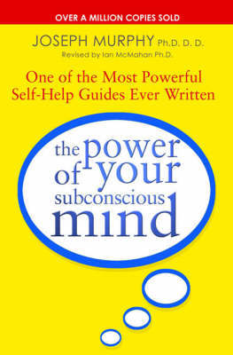 Power of Your Subconscious Mind: One of the Most Powerful Self-help Guides Ever Written!