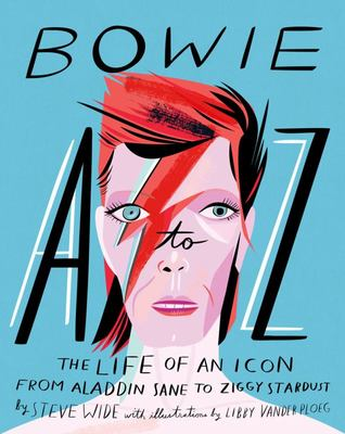 Bowie A to Z: The Life of an Icon: From Aladdin Sane to Ziggy Stardust