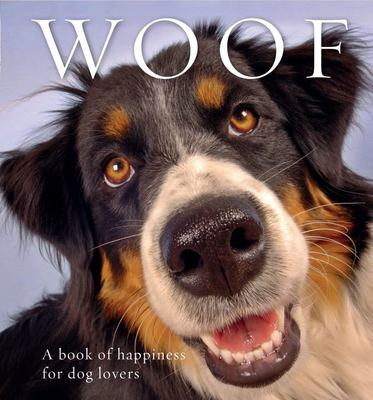 Woof: A Book of Happiness for Dog Lovers (HB)
