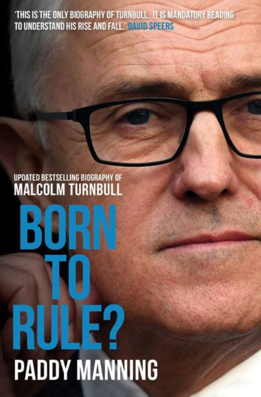 Born to Rule Updated Edition: The Unauthorised Biography of Malcolm Turnbull