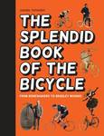 The Splendid Book of the Bicycle: From Boneshakers to Bradley Wiggins