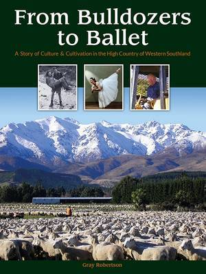 From Bulldozers to Ballet: A Story of Culture & Cultivation in the High Country of Western Southland