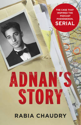 Adnan's Story: Murder, Justice, and the Case That Captivated a Nation: The Case That Inspired the Podcast Phenomenon Serial