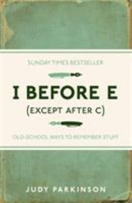 I Before E (Except After C) : Old-School Ways to Remember Stuff