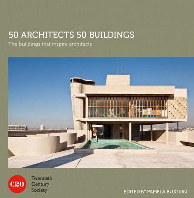 50 Architects 50 BuildingsThe buildings that inspire architects