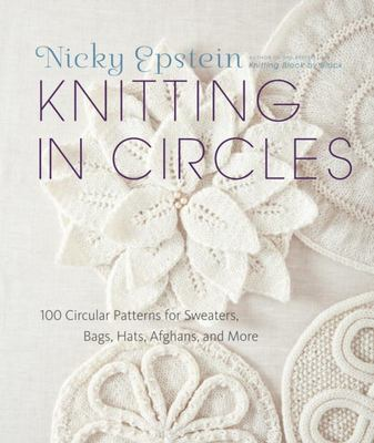 Knitting in Circles: 100 Circular Patterns for Sweaters, Bags, Afghans and More