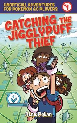 Catching the Jigglypuff Thief (Unofficial Adventures for Pokemon Go Players #1)