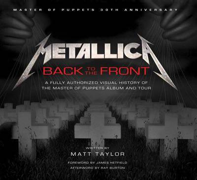 Metallica: Back to the Front - A Fully Authorized Visual History of the Master of Puppets Album and Tour