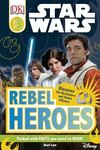 Rebel Heroes (Star Wars: DK Readers Level 3)