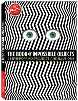 The Book of Impossible Objects: 25 Eye-Popping Projects and Illusions (Klutz)