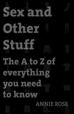 Sex and Other Stuff: The A to Z of Everything You Need to Know