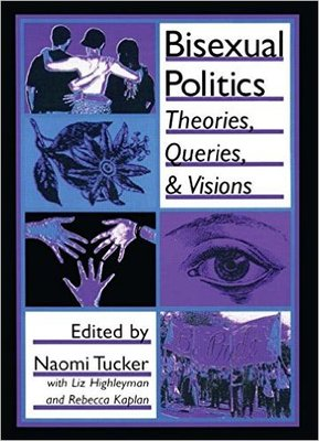 Bisexual Politics, Theories, Queries, and Visions (Haworth Gay & Lesbian Studies)