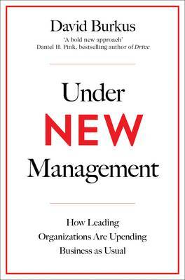 Under New Management: How Leading Organisations are Upending Business as Usual