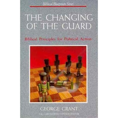 The Changing of the GuardBiblical Principles for Political Action