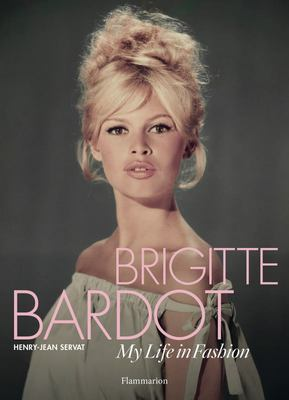 Brigitte Bardot - My Life in Fashion