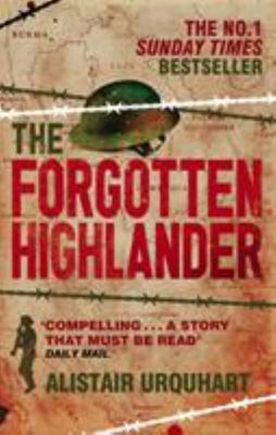 Forgotten Highlander My Incredible Story of Survival During the War in the Far East