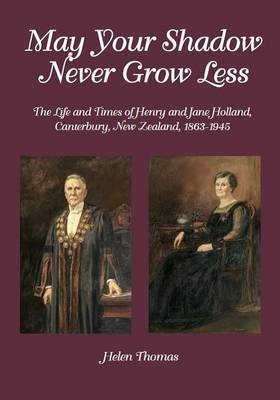 May Your Shadow Never Grow Less : The Life and Times of Henry and Jane Holland