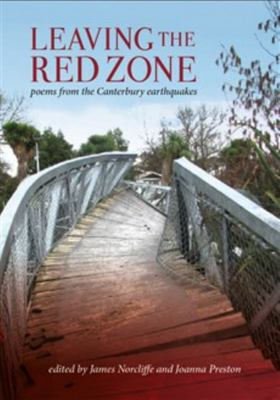 Leaving the Red Zone: Poems From the Canterbury Earthquakes
