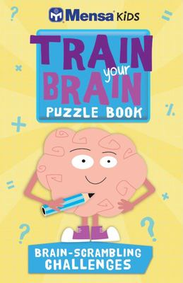 Train Your Brain Puzzle Book: Brain-Scrambling Challenges (Mensa Kids)