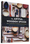 The Artful Wooden Spoon - How to Make Exquisite Keepsakes for the Kitchen