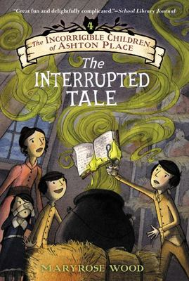 The Interrupted Tale (Incorrigible Children of Ashton Place #4)
