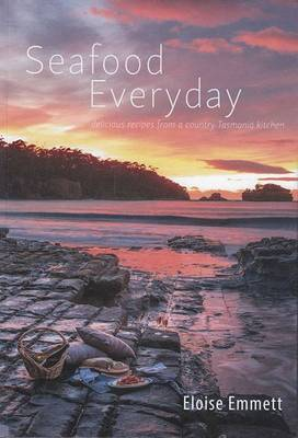 Seafood Everyday: Delicious Recipes from a Country Tasmanian Kitchen