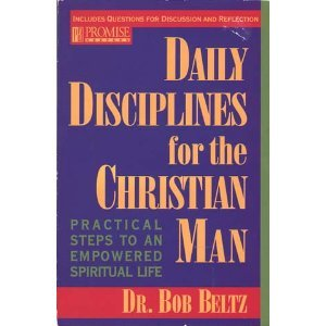 Daily Disciplines for the Christian Man: Practical Steps to an Empowered Spiritual Life