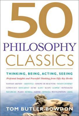 50 Philosophy Classics: Thinking, Being, Acting, Seeing - Profound Insights and Powerful Thinking from Fifty Key Books